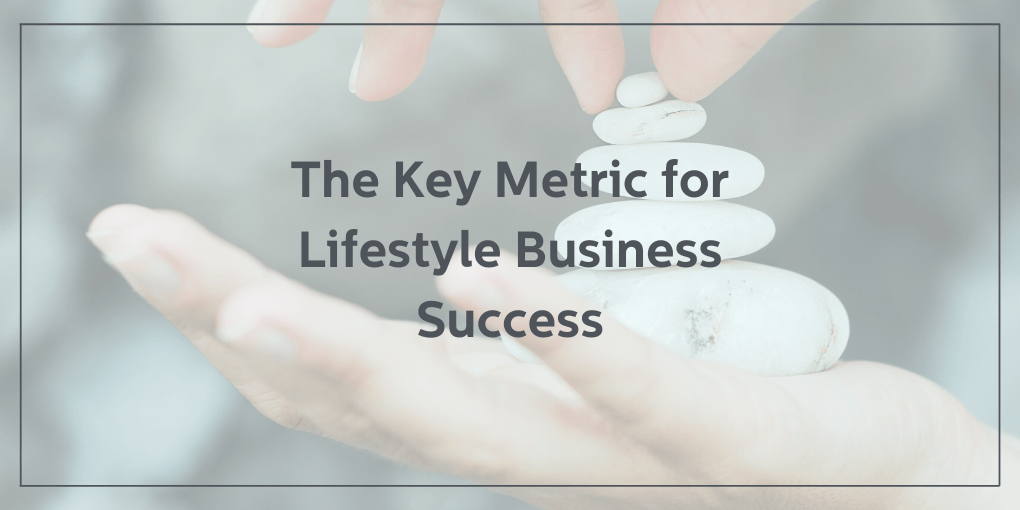 The Key Metric for Lifestyle Business Success